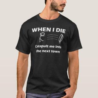 T-shirt Quand je meurs : Catapultez-moi couleur foncée