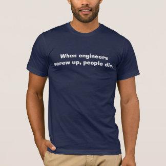 T-shirt Quand les ingénieurs vissent, les gens meurent