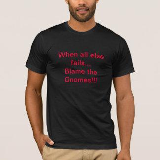 T-shirt Quand tout le d'autre échoue le blâme les gnomes