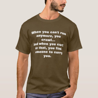 T-shirt Quand vous ne pouvez courir plus