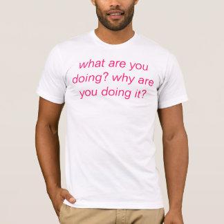 T-shirt que faites-vous ? pourquoi le faites-vous ?