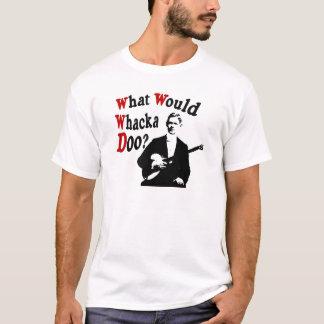 T-shirt Que Whacka Doo ?