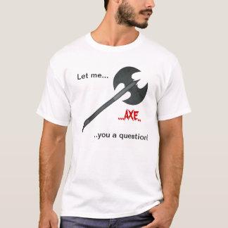 T-shirt Question de hache