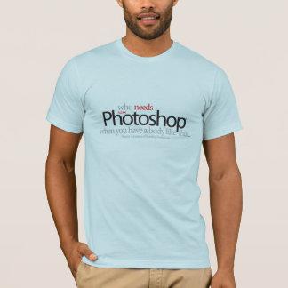 T-shirt Qui a besoin de Photoshop quand vous avez un corps