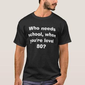 T-shirt Qui a besoin d'école, quand vous êtes le niveau 80
