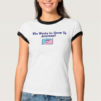 T-shirt Qui veut grandir de toute façon ?