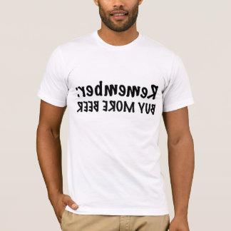T-shirt Rappelez-vous : Achetez plus de bière