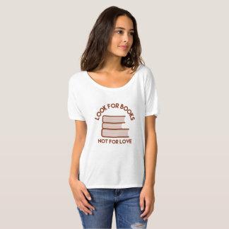 T-shirt Recherchez les livres, pas pour l'amour