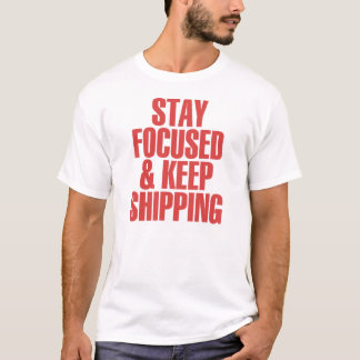T-shirt Restez focalisé et continuez l'expédition