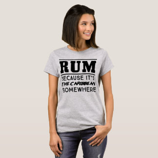 T-shirt Rhum parce que c'est la Caraïbe quelque part