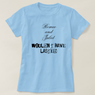T-shirt Romeo et Juliet n'auraient pas ont duré