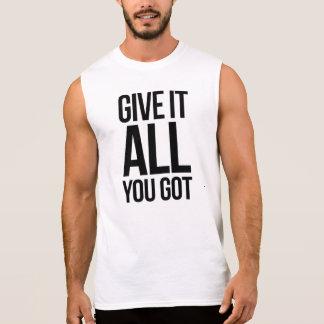 T-shirt Sans Manches Les hommes le donnent tout que vous avez obtenu le
