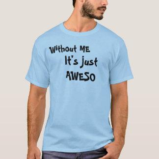 T-shirt Sans MOI, c'est juste AWESO