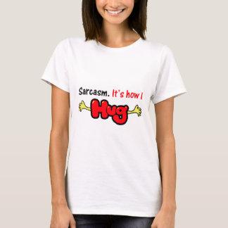 T-shirt Sarcasme. Il est comment j'étreins