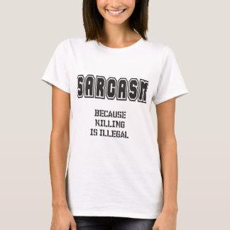 T-shirt SARCASME - puisque tuer est illégal