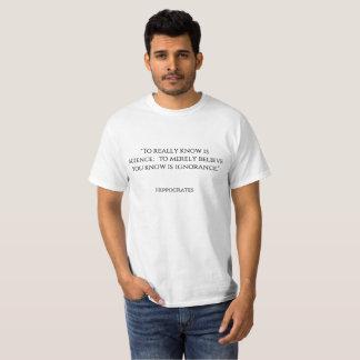 """T-shirt """"Savoir vraiment est la science ; pour vous croire"""