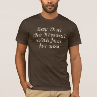 T-shirt Say that the Eternal with fact for you Sable