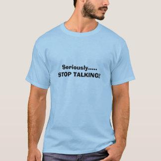 T-shirt Sérieusement ..... ARRÊT PARLANT ! !