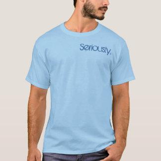 """T-shirt """"Sérieusement"""" pièce en t"""