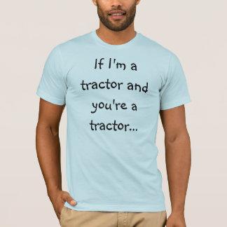 T-shirt Si je suis un tracteur…