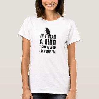 T-shirt Si j'étais un oiseau je sachez sur qui je dunette
