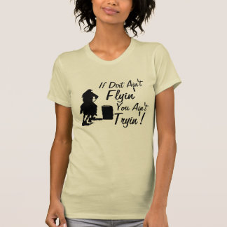 T-shirt Si la saleté n'est pas Flyin vous n'êtes pas pièce