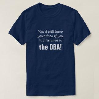 """T-shirt """"… si vous aviez écouté le DBA ! """""""