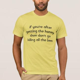 T-shirt si vous êtes après l'obtention du miel, alors ne