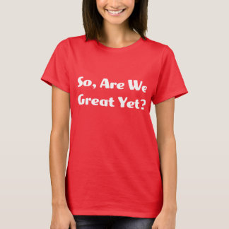 T-shirt Sommes-nous grands encore ? T des femmes