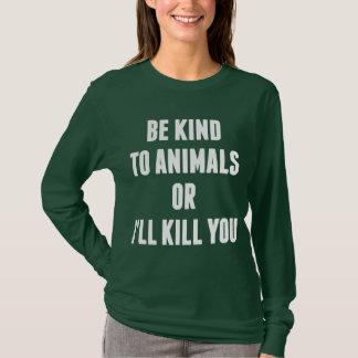 T-shirt Soyez aimable avec des animaux ou je vous tuerai