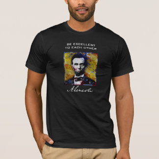 T-shirt Soyez excellent entre eux - Abraham Lincoln