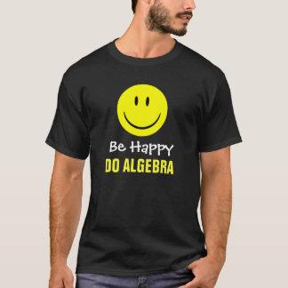 T-shirt Soyez heureux font l'algèbre