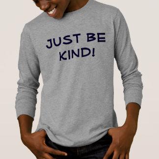 T-shirt Soyez juste aimable ! Chemise de la Long-Douille