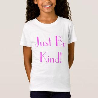 T-Shirt Soyez juste chemise aimable de filles