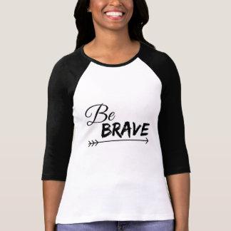 T-shirt Soyez les femmes raglanes courageuses de chemise