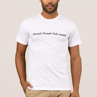 T-shirt Suh-mâche de fracas de fracas !
