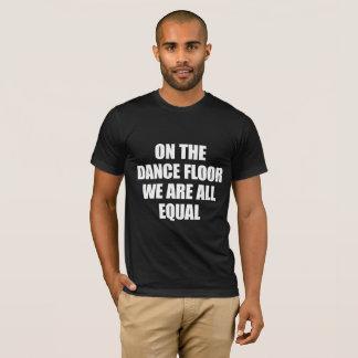 T-SHIRT SUR DANCE FLOOR NOUS SOMMES TOUS ÉGAL