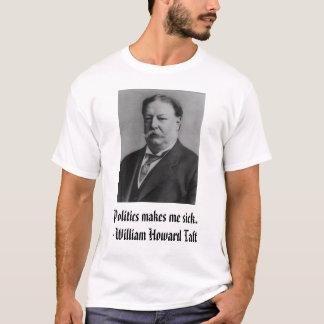 T-shirt Taft, la politique me rend malade. - William