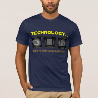 T-shirt Technologie… La fabrication de moi a cassé un