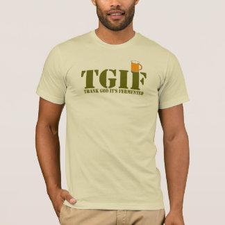 T-shirt TGIF - REMERCIEZ UN DIEU qu'IL A FERMENTÉ