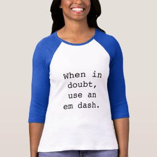 T-shirt Tiret cadratin : En cas de doute…