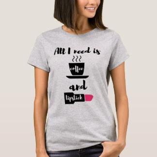 T-shirt Tout que j'ai besoin est chemise de café et de