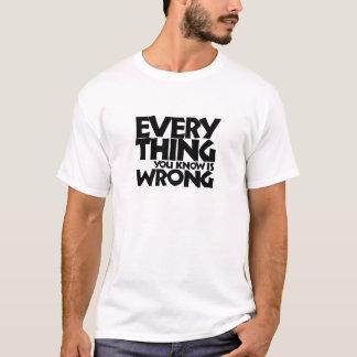 T-shirt Tout que vous savez est erroné
