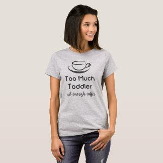 T-shirt Trop d'enfant en bas âge pas assez de café