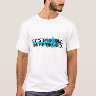 T-shirt Trop fort, trop vieux