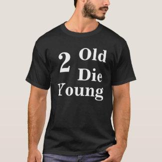 T-shirt Trop vieux pour mourir jeune drôle