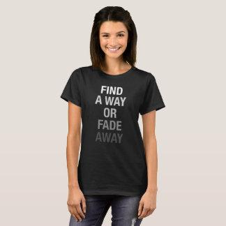 T-shirt Trouvez une manière ou fanez-vous loin chemise
