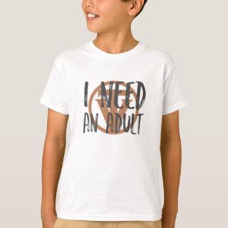 T-shirt TrueVanguard - j'ai besoin et adulte ! - Pièce en
