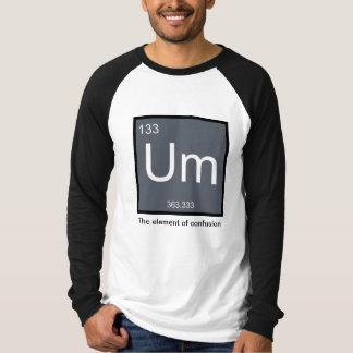 T-shirt Um, l'élément de la confusion - chemise