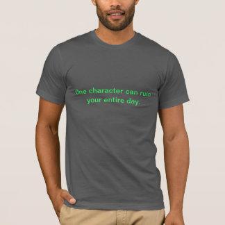 T-shirt Un caractère peut ruiner votre jour